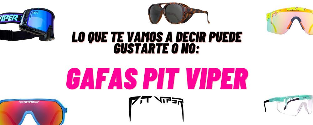 Lo que te vamos a decir puede gustarte o no: Gafas Pit Viper.